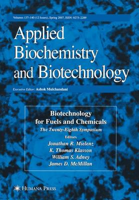 Biotechnology for Fuels and Chemicals The Twenty-Eighth Symposium. by Jonathan R. Mielenz
