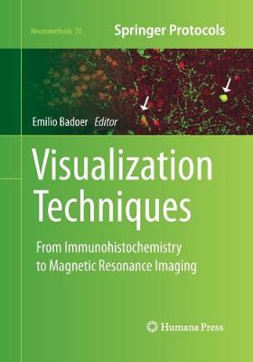 Visualization Techniques From Immunohistochemistry to Magnetic Resonance Imaging by Emilio Badoer