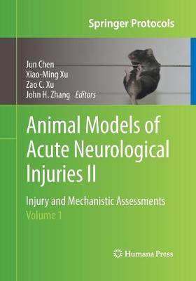 Animal Models of Acute Neurological Injuries II Injury and Mechanistic Assessments, Volume 1 by Jun Chen