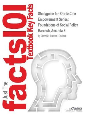 Studyguide for Brookscole Empowerment Series Foundations of Social Policy by Barusch, Amanda S., ISBN 9781285751597 by Cram101 Textbook Reviews