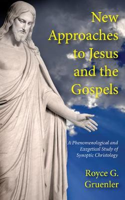 New Approaches to Jesus and the Gospels by Royce G Gruenler