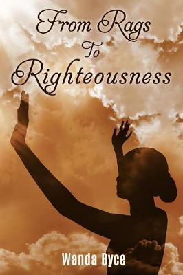 From Rags to Righteousness by Wanda Byce