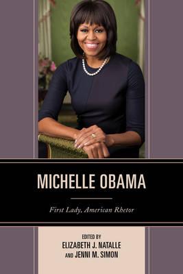 Michelle Obama First Lady, American Rhetor by Elizabeth J. Natalle