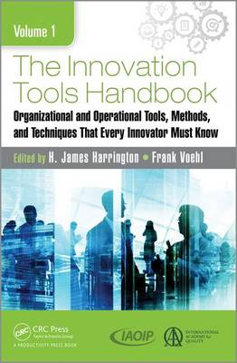 The Innovation Tools Handbook Organizational and Operational Tools, Methods, and Techniques That Every Innovator Must Know by H. James Harrington