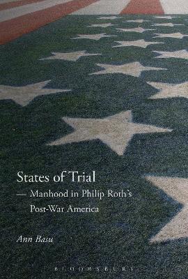 States of Trial Manhood in Philip Roth's Post-War America by Ann (Birkbeck, University of London, UK) Basu