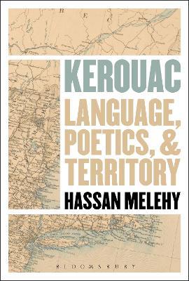 Kerouac Language, Poetics, and Territory by Hassan (University of North Carolina, Chapel Hill, USA) Melehy