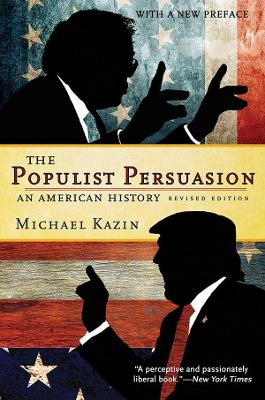 The Populist Persuasion An American History by Michael Kazin
