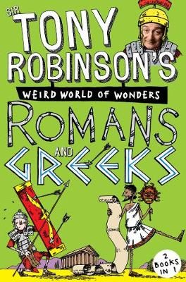 Sir Tony Robinson's Weird World of Wonders: Romans and Greeks by Sir Tony Robinson