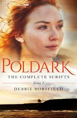 Poldark: The Complete Scripts - Series 2 by Debbie Horsfield, Damian Timmer