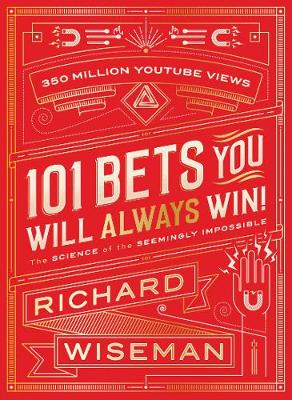 101 Bets You Will Always Win The Science of the Seemingly Impossible by Professor Richard Wiseman