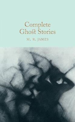 Complete Ghost Stories by M. R. James