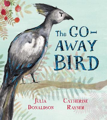 Cover for The Go-Away Bird by Julia Donaldson