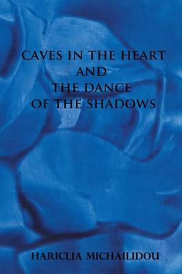 Caves in the Heart & Dance of the Shadows by Hariclia Michailidou