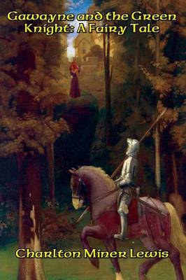 Gawayne and the Green Knight A Fairy Tale by Charlton Miner Lewis