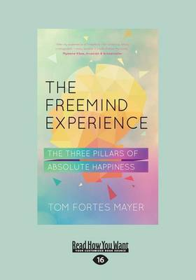The Freemind Experience The Three Pillars of Absolute Happiness by Tom Fortes Mayer