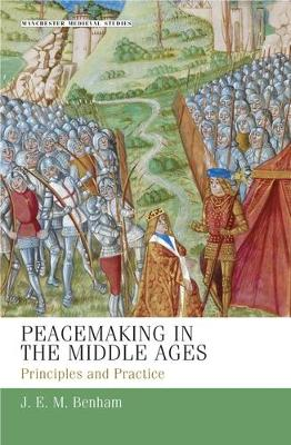 Peacemaking in the Middle Ages Principles and Practice by J. E. M. Benham