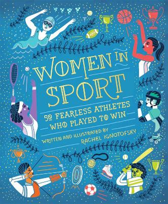 Cover for Women in Sport Fifty Fearless Athletes Who Played to Win by Rachel Ignotofsky