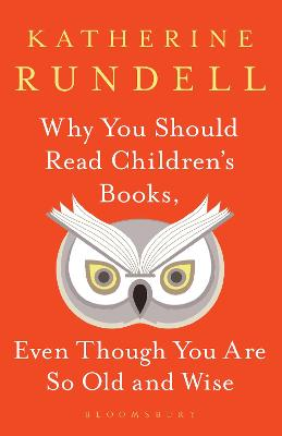 Cover for Why You Should Read Children's Books, Even Though You Are So Old and Wise by Katherine Rundell