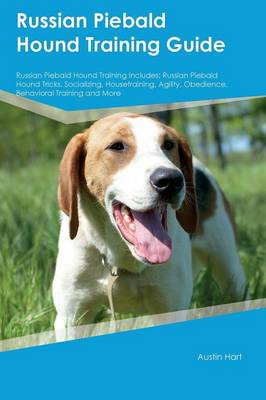 Russian Piebald Hound Training Guide Russian Piebald Hound Training Includes Russian Piebald Hound Tricks, Socializing, Housetraining, Agility, Obedience, Behavioral Training and More by Oliver Abraham