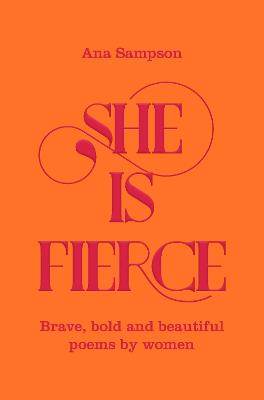 She is Fierce Brave, Bold and Beautiful Poems by Women