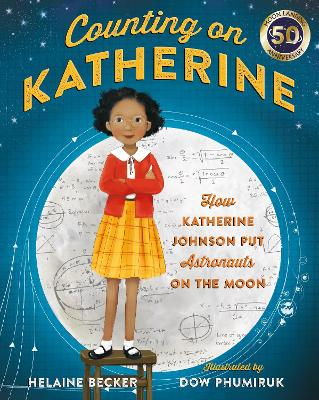 Counting on Katherine How Katherine Johnson Put Astronauts on the Moon