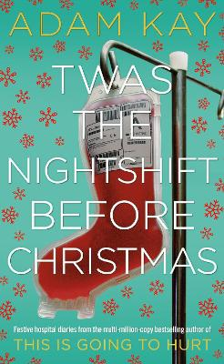 Cover for Twas The Nightshift Before Christmas by Adam Kay