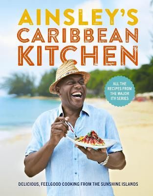 Ainsley's Caribbean Kitchen Delicious feelgood cooking from the sunshine islands. All the recipes from the major ITV series