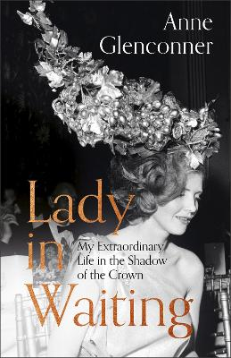 Lady in Waiting My Extraordinary Life in the Shadow of the Crown