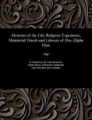 Memoirs of the Life, Religious Experience, Ministerial Travels and Labours of Mrs. Zilpha Elaw by Zilpha Mrs Elaw