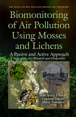 Biomonitoring of Air Pollution Using Mosses & Lichens A Passive & Active Approach -- State of the Art Research & Perspectives by Dr Mira Anicic Uroevic