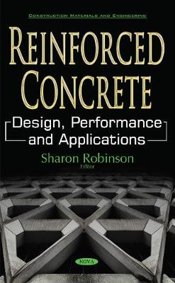Reinforced Concrete Design, Performance & Applications by Sharon Robinson