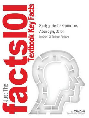 Studyguide for Economics by Acemoglu, Daron, ISBN 9780133487763 by Cram101 Textbook Reviews