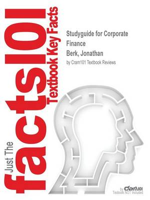 Studyguide for Corporate Finance by Berk, Jonathan, ISBN 9780132993593 by Cram101 Textbook Reviews