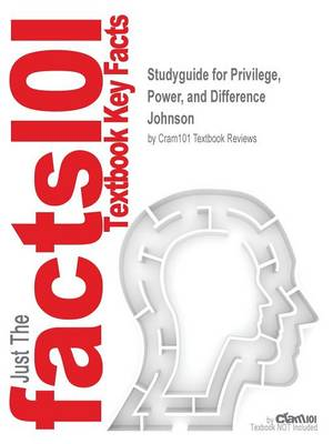 Studyguide for Privilege, Power, and Difference by Johnson, ISBN 9780072874891 by Cram101 Textbook Reviews