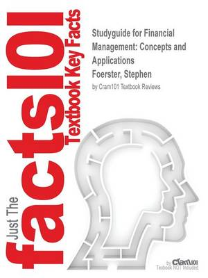 Studyguide for Financial Management Concepts and Applications by Foerster, Stephen, ISBN 9780133486490 by Cram101 Textbook Reviews