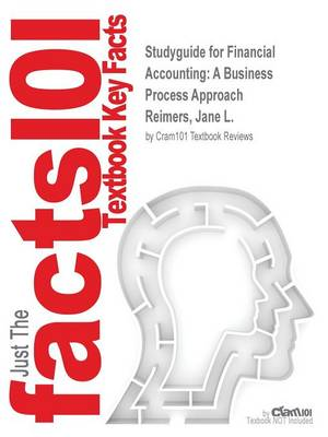 Studyguide for Financial Accounting A Business Process Approach by Reimers, Jane L., ISBN 9780132872836 by Cram101 Textbook Reviews