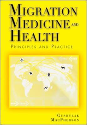 Migration Medicine and Health Principles and Practice by Douglas W. MacPherson