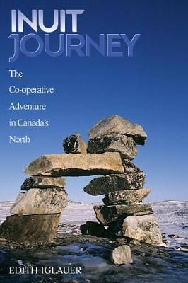Inuit Journey The Co-operative Adventure in Canada's North by Edith Iglauer