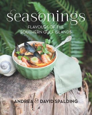 Seasonings Flavours of the Southern Gulf Islands by Andrea Spalding, David Spalding
