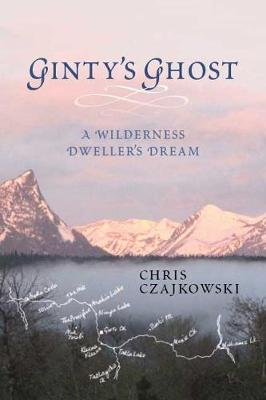Ginty's Ghost A Wilderness Dweller's Dream by Chris Czajkowski