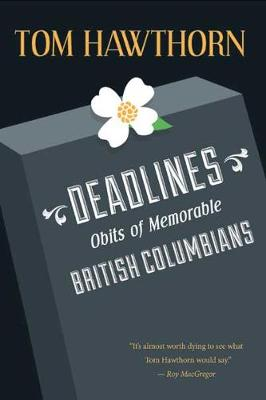 Deadlines Obits of Memorable British Columbians by Tom Hawthorn