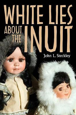 White Lies About the Inuit by John Steckley
