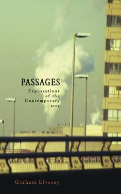 Passages Explorations of the Contemporary City by Graham Livesey