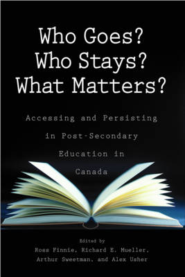 Who Goes? Who Stays? What Matters? Accessing and Persisting in Post-Secondary Education in Canada by Ross Finnie, Richard E. Mueller, Arthur Sweetman