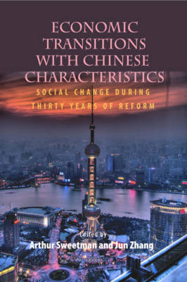 Economic Transitions with Chinese Characteristics V2 Social Change During Thirty Years of Reform by Arthur Sweetman, Jun Zhang
