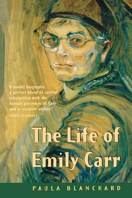 The Life of Emily Carr by Paula Blanchard