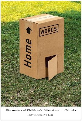 Home Words Discourses of Children's Literature in Canada by Mavis Reimer