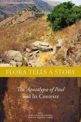 Flora Tells a Story The Apocalypse of Paul and Its Contexts by Michael Kaler