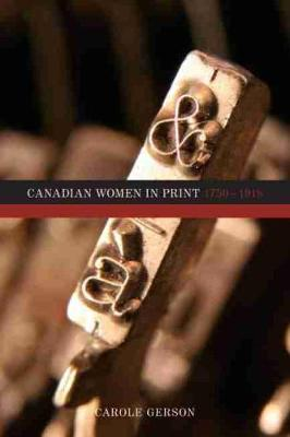 Canadian Women in Print, 17501918 by Carole Gerson