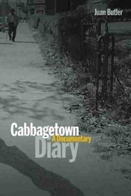 Cabbagetown Diary A Documentary by Juan Butler, Tamas Dobozy
